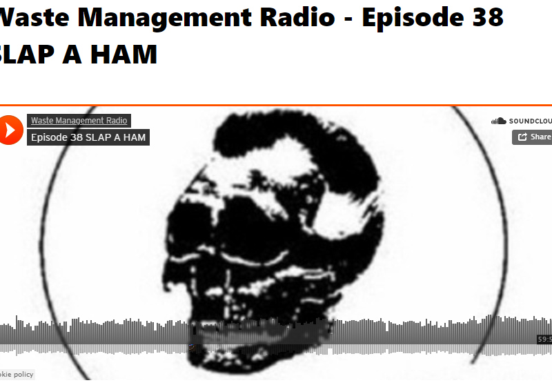 Waste Management Radio – Episode 38 SLAP A HAM
